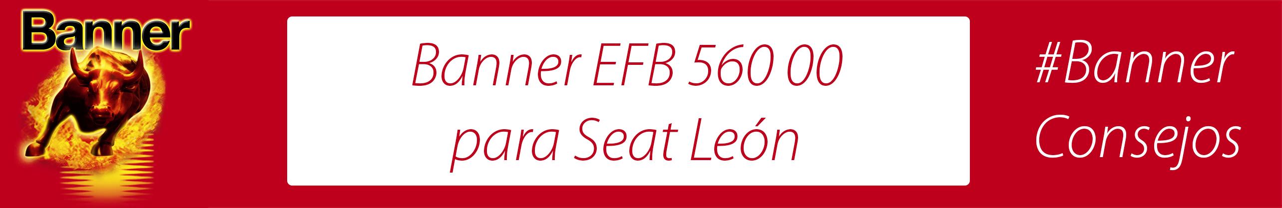 ¿Sabías que la Banner EFB 560 00 es la batería que lleva el Seat León?